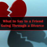 What-to-Say-to-a-Friend-Going-Through-a-Divorce