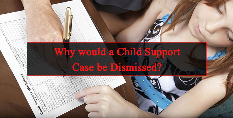 Why would a Child Support Case be Dismissed