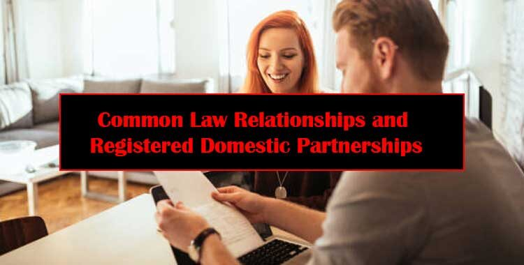 Common Law Relationships and Registered Domestic Partnerships